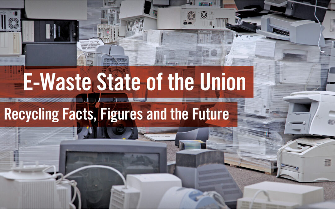 E-Waste State of the Union: Recycling Facts, Figures and the Future