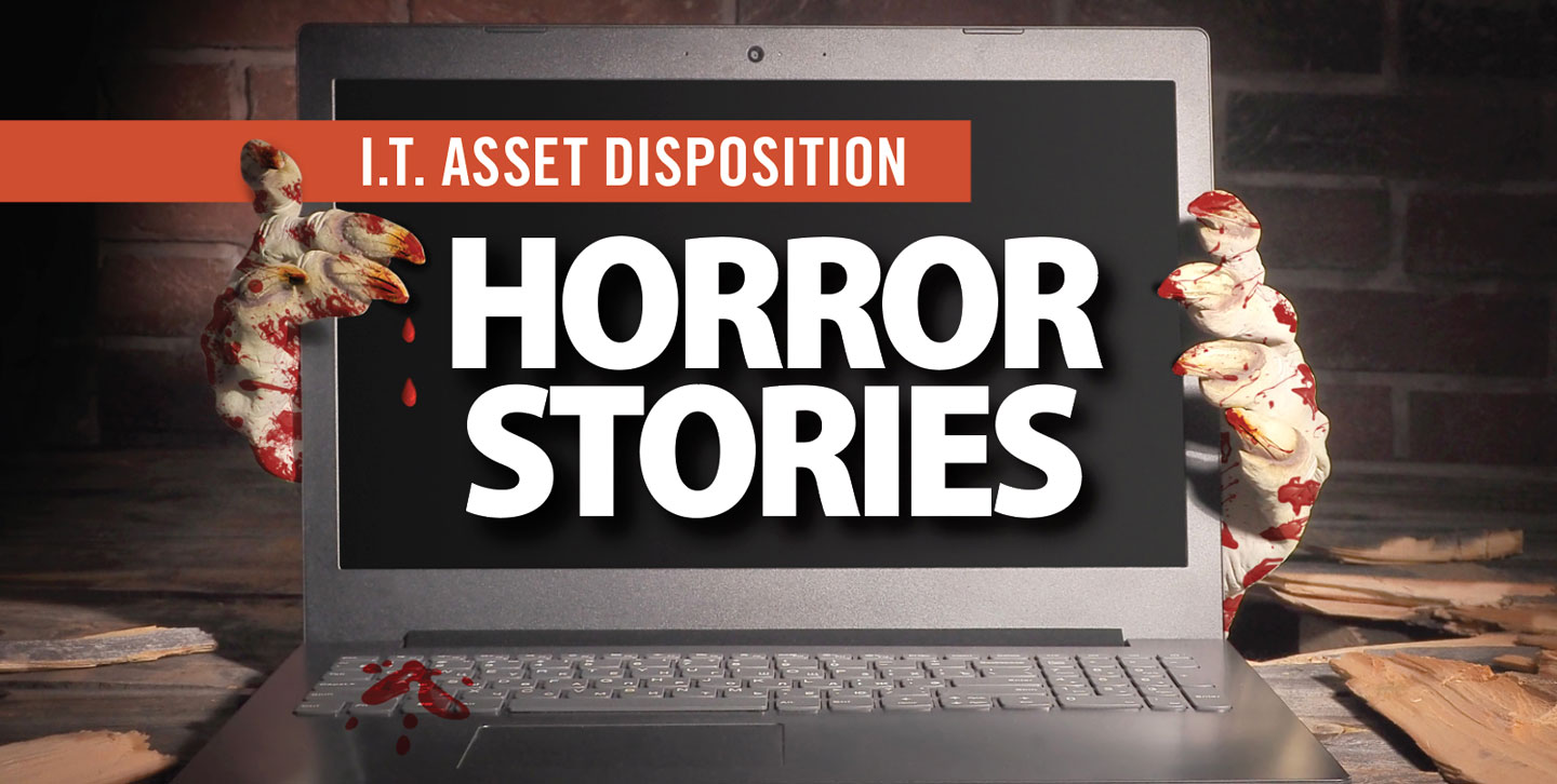 ITAD I.T. Asset Disposition Horror Stories